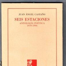 Libros de segunda mano: JUAN ÁNGEL CASTAÑO SEIS ESTACIONES ANTOLOGÍA POÉTICA 1979-1996 EDITORIAL DENES VALENCIA 1999. Lote 37190531