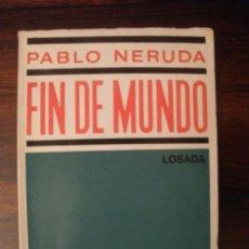 Libros de segunda mano: FIN DE MUNDO --- PABLO NERUDA --- EDITORIAL LOSADA, 1970. 2ª EDICIÓN.. Lote 37607349