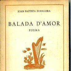 Libros de segunda mano: JOAN B. XURIGUERA : BALADA D'AMOR (ILERDA, 1963) EJEMPLAR NUMERADO Y FIRMADO POR EL AUTOR. Lote 37852130