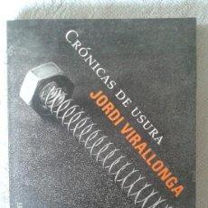 Libros de segunda mano: CRÓNICAS DE USURA - JORDI VIRALLONGA - PRIMERA EDICIÓN 1999 - PLAZA & JANES - BARCELONA - POESÍA. Lote 37852418
