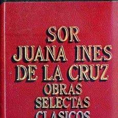Libros de segunda mano: SOR JUANA INÉS DE LA CRUZ : OBRAS SELECTAS (NOGUER, 1976) . Lote 38331561