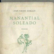 Libros de segunda mano: JOSÉ JURADO MORALES : MANANTIAL SOLEADO (1948) DEDICATORIA DEL AUTOR. Lote 38331687