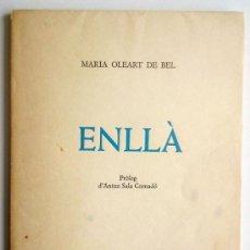 Libros de segunda mano: ENLLÀ. MARIA OLEART DE BEL. DEDICADO POR LA AUTORA. FE DE ERRATAS ESCRITO A MANO POR LA AUTORA. 1974. Lote 38477744