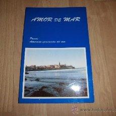 Libros de segunda mano: AMOR DE MAR POESIAS. ASTURIANOS APASIONADOS DEL MAR 1991. Lote 38581374
