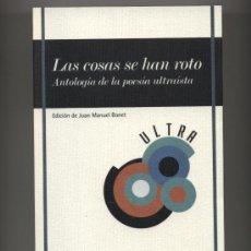 Libros de segunda mano: LAS COSAS SE HAN ROTO. ANTOLOGÍA DE LA POESÍA ULTRAÍSTA (J.M. BONET). FUND. J.M. LARA. SEVILLA. 2012. Lote 39015877