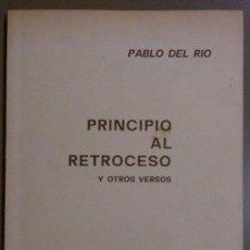 Libros de segunda mano: PRINCIPIO AL RETROCESO Y OTROS VERSOS (DE PABLO DEL RÍO) 1969-1978. DEDICATORIA Y FIRMA DEL AUTOR!. Lote 39204324