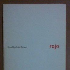 Libros de segunda mano: ROJO (DE ROSA ABUCHAIBE ESCOLAR) POESIA (2002) FIRMA Y DEDICATORIA AUTORA! EDICIÓN NUMERADA!. Lote 39205006