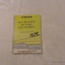 Libros de segunda mano: NO CRUZARÁS EN VANO ESTE PLANETA. (AUTOR: CARLOS BAOS GALAN) . Lote 99479698