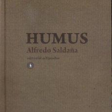 Libros de segunda mano: ALFREDO SALDAÑA : HUMUS. (ED. ECLIPSADOS, COL. AUTOR, 2008) . Lote 39774733