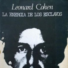 Libros de segunda mano: LEONARD COHEN- LA ENERGIA DE LOS ESCLAVOS- POEMAS DEL CANTANTE CANADIENSE-COLECCIÓN VISOR DE POESÍA. Lote 39879213