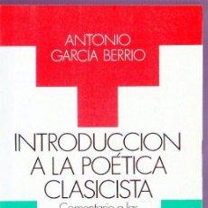 Libros de segunda mano: INTRODUCCIÓN A LA POÉTICA CLASICISTA. ANTONIO GARCÍA BERRIO. EDICIONES TAURUS. MADRID. 1988.. Lote 39917821