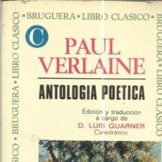 Libros de segunda mano: ANTOLOGÍA POÉTICA. PAUL VERLAINE. EDITORIAL BRUGUERA. BARCELONA. 1969. Lote 39981880