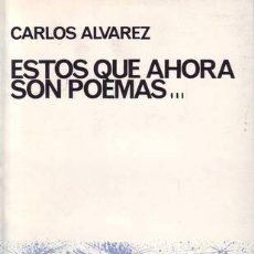 Libros de segunda mano: ALVAREZ, CARLOS: ESTOS QUE AHORA SON POEMAS... DEDICATORIA AUTÓGRAFA DEL AUTOR.. Lote 40131979