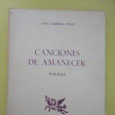 Libros de segunda mano: CANCIONES DE AMANECER. JOSÉ CABRERA VELEZ. EDICIONES RONDAS AÑO 1978. Lote 40236467