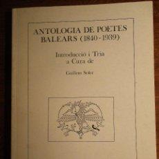 Libros de segunda mano: ANTOLOGIA DE POETES BALEARS (1840-1939). INTRODUCCIÓ I TRIA, GUILLEM SOLER. AJT. PALMA 1985.. Lote 40322687