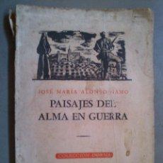Libros de segunda mano: GUERRA CIVIL ESPAÑOLA,PAISAJES DEL ALMA EN GUERRA,ALONSO GAMO,1945,PRIMERA EDICIÓN,EXILIO. Lote 40468033