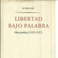 Libros de segunda mano: LIBERTAD BAJO PALABRA. OCTAVIO PAZ. FONDO DE CULTURA ECONÓMICA. MADRID. 1985. Lote 55387438