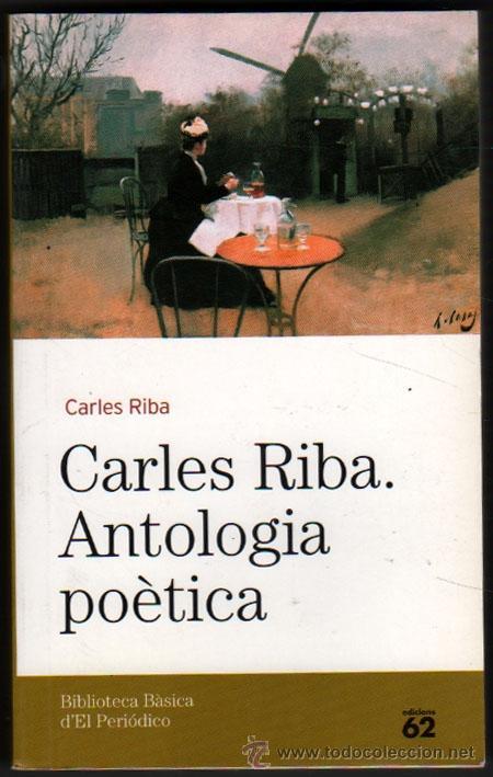 ANTOLOGIA POETICA - CARLES RIBA - EN CATALAN * (Libros de Segunda Mano (posteriores a 1936) - Literatura - Poesía)