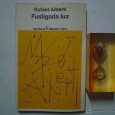 Libros de segunda mano: RAFAEL ALBERTI. FUSTIGADA LUZ.SEIX BARRAL. BIBLIOTECA BREVE.1980. 1A EDICIÓN. Lote 41763202