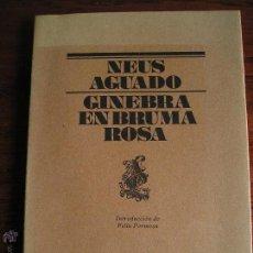 Libros de segunda mano: GINEBRA EN BRUMA ROSA. NEUS AGUADO. LUMEN. 1989.. Lote 42800827