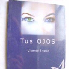 Libros de segunda mano: TUS OJOS. ENGUIX, VICENTE. 2003. Lote 42824768
