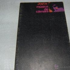 Libros de segunda mano: MÚSICA DE CÁMARA JAMES JOYCE. Lote 42882099