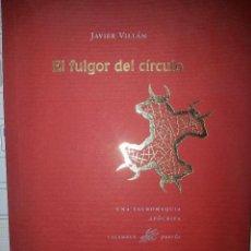 Libros de segunda mano: POEMARIO EL FULGOR DEL CIRCULO CON AUTÓGRAFO DE JAVIER VILLÁN. Lote 43203284