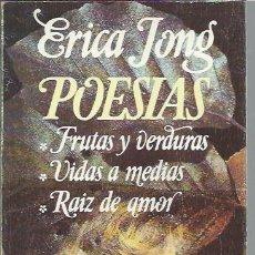 Libros de segunda mano: ERICA JONG, POESÍAS, GRIJALBO, BARCELONA 1978, 340 PÁGS, 12 POR 20CM, RÚSTICA. Lote 43220123