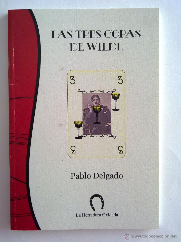 LAS TRES COPAS DE WILDE, PABLO DELGADO GARCÍA (Libros de Segunda Mano (posteriores a 1936) - Literatura - Poesía)