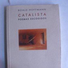 Libros de segunda mano: CATALISTA. POEMAS ESCOGIDOS. ROALD HOFFMAN. HUERGA FIERRO. 2002 144 PAG DEDICATORIA AUTOR.. Lote 43442659