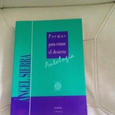 Libros de segunda mano: POEMAS PARA CRUZAR EL DESIERTO ANTOLOGÍA OVIEDO 2004 ÁNGEL SIERRA. Lote 43691442