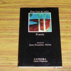 Libros de segunda mano: FRAY LUIS DE LEÓN: POESÍA [EDICIONES CÁTEDRA. EDICIÓN DE JUAN FRANCISCO ALCINA]. Lote 43822366