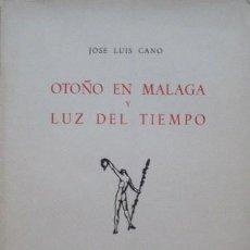 Libros de segunda mano: OTOÑO EN MÁLAGA Y LUZ DEL TIEMPO DE JOSÉ LUIS CANO. Lote 44031758