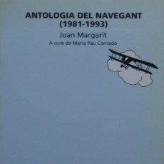 Libros de segunda mano: ANTOLOGIA DEL NAVEGANT (1981-1993) DE JOAN MARGARIT - EDICIONS DE LA MAGRANA. Lote 44075955