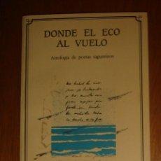 Libros de segunda mano: DONDE EL ECO AL VUELO. ANTOLOGÍA DE POETAS SAGUNTINOS. CONFEDERACIÓN ESPAÑOLA CAJAS DE AHORROS, 1985. Lote 44123246