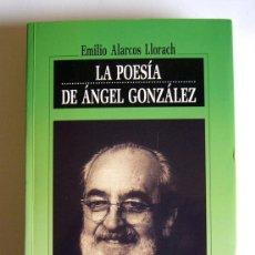 Libros de segunda mano: LA POESIA DE ANGEL GONZALEZ - EMILIO ALARCOS LLORACH. Lote 54623999