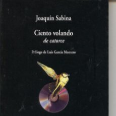 Libros de segunda mano: JOAQUIN SABINA. CIENTO VOLANDO DE CATORCE. EXCELENTE ESTADO. Lote 44572957