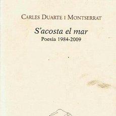 Libros de segunda mano: S´ACOSTA EL MAR POESÍA 1984 - 2009 CARLES DUARTE I MONTSERRAT . Lote 44668974