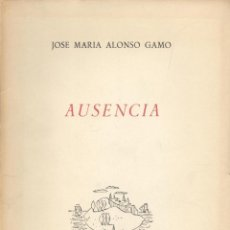 Libros de segunda mano: JOSÉ MARÍA ALONSO GAMO. AUSENCIA. MADRID, 1957. DEDICATORIA AUTÓGRAFA. Lote 45543541