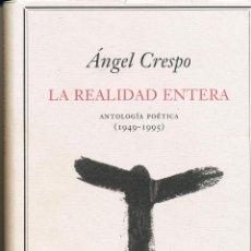 Libros de segunda mano: ÁNGEL CRESPO, LA REALIDAD ENTERA, ANTOLOGÍA POÉTICA (1949-1995), CÍRCULO DE LECTORES. Lote 45673159