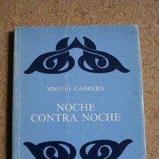 Libros de segunda mano: NOCHE CONTRA NOCHE. MIGUEL CABRERA. DEVENIR. 1989. PRIMERA EDICIÓN.. Lote 45684584