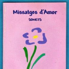 Libros de segunda mano: MISSATGES D'AMOR - SONETS - JOSEP MARIA BATALLA I BATALLA - ED. PROPI AUTOR - AÑO 1996 - AT. Lote 45955735