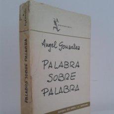 Libros de segunda mano: PALABRA SOBRE PALABRA. ANGEL GONZÁLEZ. ED SEIX BARRAL. 1ª EDICIÓN DE UNA TIRADA DE 2000 EJEMPLARES. . Lote 46016642