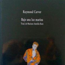 Libros de segunda mano: BAJO UNA LUZ MARINA-RAYMOND CARVER-TRADUCCIÓN MARIANO ANTOLÍN RATO-VISOR DE POESIA-EN MUY BUEN ESTAD. Lote 46046513