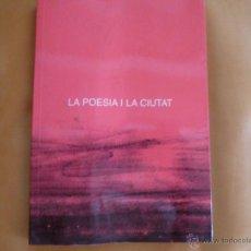 Libros de segunda mano: LA POESIA I LA CIUTAT. VARIOS AUTORES.. Lote 46094533