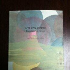 Libros de segunda mano: O TRAZO ABERTO - POESIAS E DEBUXOS - ANTON SOBRAL - VIGO - 2002 -. Lote 46471558