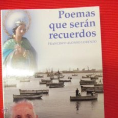 Libros de segunda mano: POEMAS QUE SERÁN RECUERDOS - FRANCISCO ALONSO LORENZO. Lote 46769904