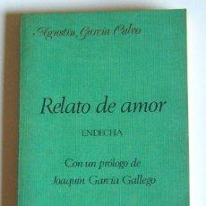Libros de segunda mano: RELATO DE AMOR - ENDECHA - AGUSTIN GARCIA CALVO. Lote 47086246