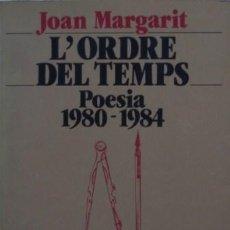 Libros de segunda mano: L'ORDRE DEL TEMPS: POESIA 1980-1984 DE JOAN MARGARIT - EDICIONS 62. Lote 47133868
