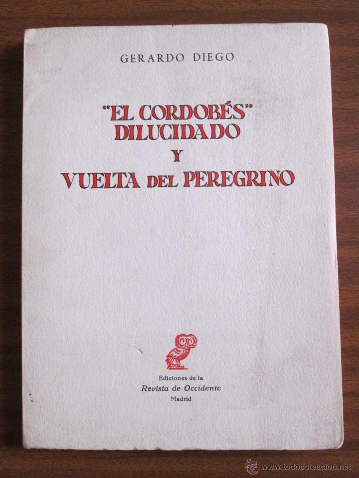 """""""EL CORDOBÉS"""" DILUCIDADO Y VUELTA DEL PEREGRINO --- GERARDO DIEGO (Libros de Segunda Mano (posteriores a 1936) - Literatura - Poesía)"""